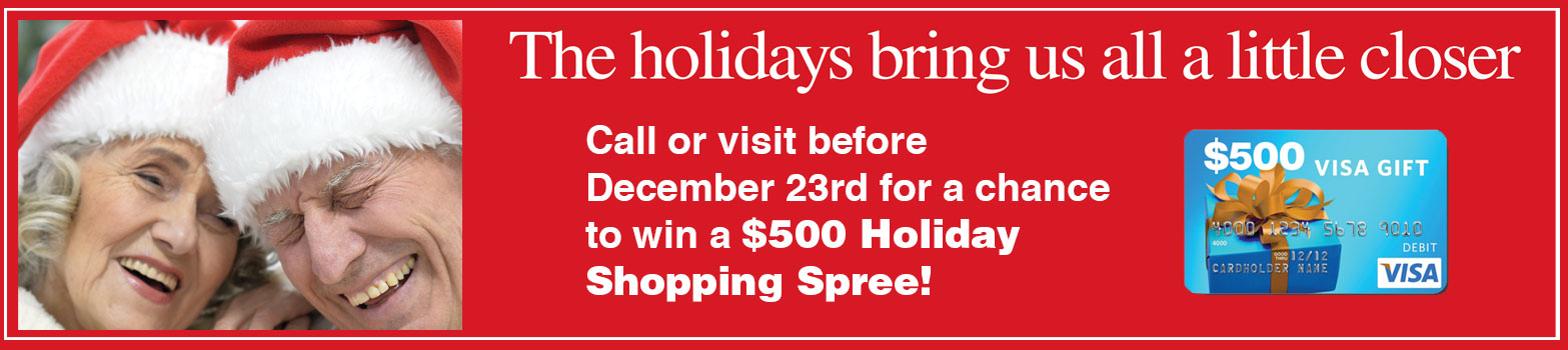 Call or visit before December 23rd and be entered to win!